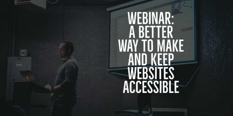 "Background Image with Text ""Webinar: A Better Way to Make and Keep Websites Accessible"""