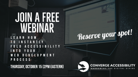 "Webinar Announcement: ""Join a Free Webinar-- Learn How to Instantly Fold Accessibility Into Your Web Development Process-- Thursday, October 15 (2pm Eastern). Reserve Your Spot"""