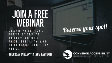 Reserve Your Spot! Join a Free Webinar. Learn practical first steps to achieving web accessibility and reducing liability risk. Thursday, January 14, 2pm Eastern. Converge Accessibility. Narrowing the digital divide.