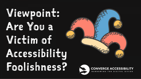 Viewpoint. Are you a victim of accessibility foolishness?