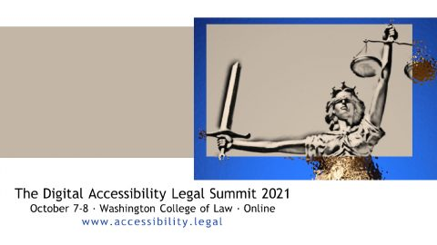 """Logo with text, """"The Digital Accessibility Legal Summit 2021 - October 7-8 - Washington College of Law - Online www.accessibility.legal"""